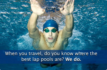 When you travel, do you know where the best lap pools are? We do.